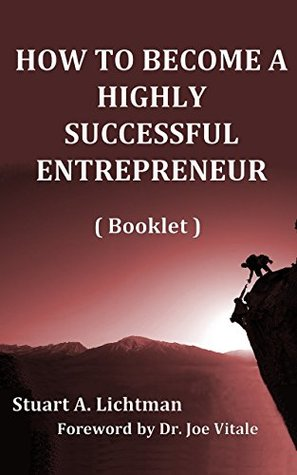 How To Become A Highly Successful Entrepreneur: by Stuart A. Lichtman