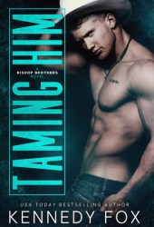 Taming Him (Bishop Brothers, #1) Book Pdf