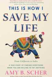 This is How I Save My Life: A True Story of Finding Everything When You are Willing to Try Anything Book Pdf