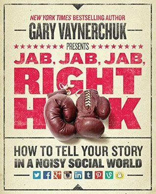 Download Jab, Jab, Jab, Right Hook: How to Tell Your Story in a Noisy Social World
