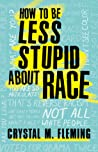 How to Be Less Stupid About Race: On Racism, White Supremacy, and the Racial Divide