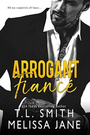 Single Sundays: Arrogant Fiancé by T L Smith and Melissa Jane