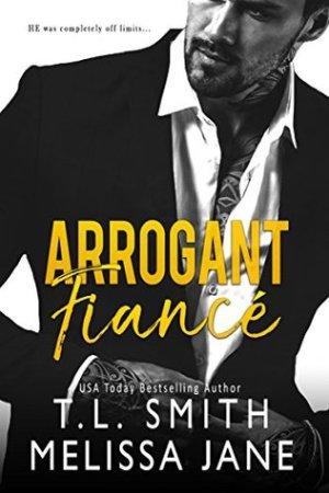 Single Sundays: Arrogant Fiancé by T L Smith and Melissa Jane