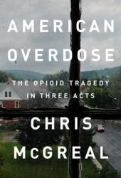 American Overdose: The Opioid Tragedy in Three Acts Book Pdf