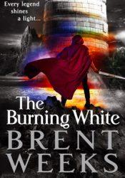 The Burning White (Lightbringer #5) Book by Brent Weeks