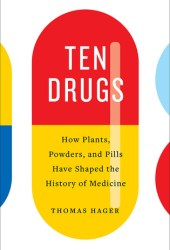Ten Drugs: How Plants, Powders, and Pills Have Shaped the History of Medicine Book Pdf