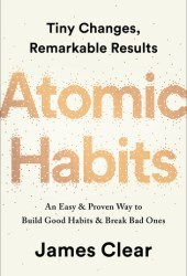 Atomic Habits: An Easy & Proven Way to Build Good Habits & Break Bad Ones Book Pdf