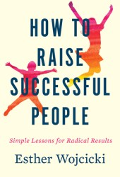 How to Raise Successful People: Simple Lessons for Radical Results Book Pdf