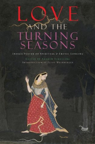 Love and The Turning Seasons: India's Poetry of Spiritual & Erotic Longing