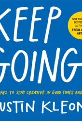 Keep Going: 10 Ways to Stay Creative in Good Times and Bad Book Pdf