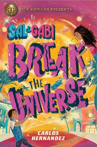 Goodreads Monday post.  'Sal & Gabi Break the Universe by Carlos Hernandez Link: https://i1.wp.com/i.gr-assets.com/images/S/compressed.photo.goodreads.com/books/1536087897l/36595887._SY475_.jpg?w=620&ssl=1