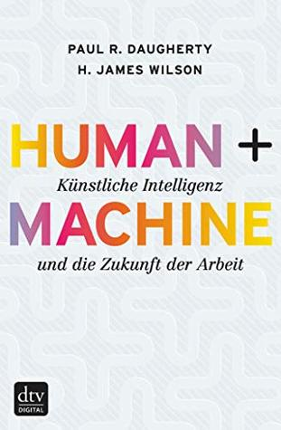 Human + Machine: Reimagining Work in the Age of AI by Paul R ... artificial intelligence