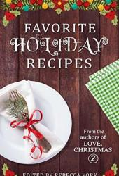 Favorite Holiday Recipes: From the Authors of Love, Christmas 2 Book Pdf