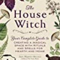 Rosie's #Bookreview of #NonFiction THE HOUSE WITCH: Your Complete Guide to Creating a Magical Space with Rituals and Spells for Hearth and Home by Arin Murphy-Hiscock