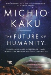 The Future of Humanity: Terraforming Mars, Interstellar Travel, Immortality and Our Destiny Beyond Earth Book Pdf