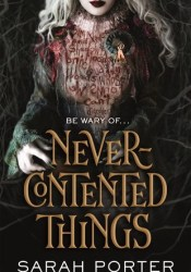 Never-Contented Things Book by Sarah  Porter