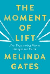 The Moment of Lift: How Empowering Women Changes the World Book Pdf