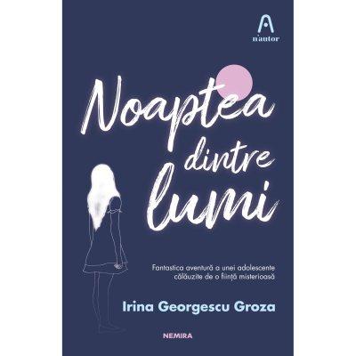 Noaptea dintre lumi by Irina Georgescu Groza