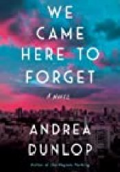 We Came Here to Forget Pdf Book