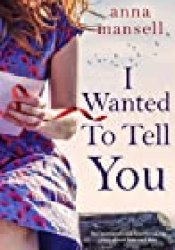 I Wanted To Tell You: An emotional and heartbreaking story about love and loss Pdf Book