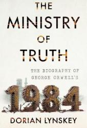 The Ministry of Truth: The Biography of George Orwell's ″1984″ Pdf Book