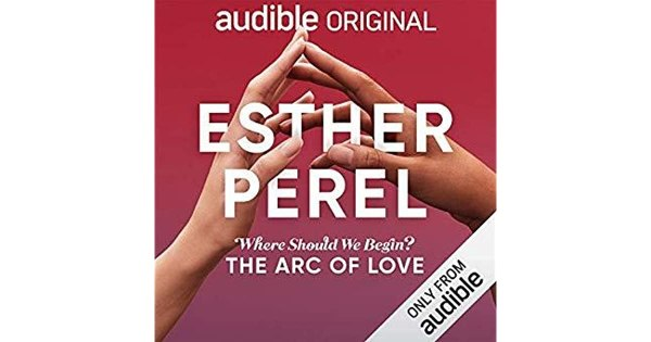 where should we begin the arc of love by esther perel - 1200×630