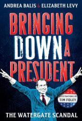 Bringing Down A President: the Watergate Scandal Pdf Book