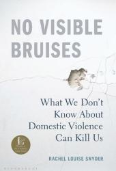 No Visible Bruises: What We Don't Know About Domestic Violence Can Kill Us Pdf Book