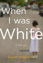 When I Was White: A Memoir Pdf Book