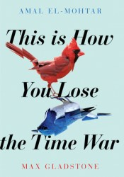 This Is How You Lose the Time War Book by Amal El-Mohtar