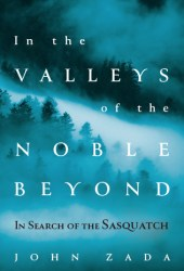 In the Valleys of the Noble Beyond: In Search of the Sasquatch Pdf Book