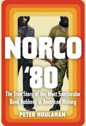 Norco '80: The True Story of the Most Spectacular Bank Robbery in American History Pdf Book