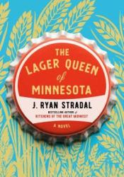 The Lager Queen of Minnesota Book by J. Ryan Stradal