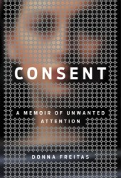 Consent: A Memoir of Unwanted Attention Pdf Book