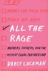 All the Rage: Mothers, Fathers, and the Myth of Equal Partnership Pdf Book