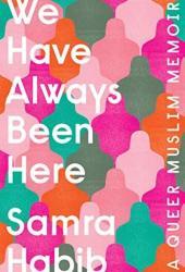 We Have Always Been Here: A Queer Muslim Memoir Pdf Book