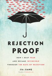 Rejection Proof: How I Beat Fear and Became Invincible Through 100 Days of Rejection Book Pdf