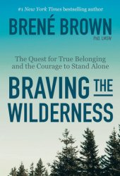 Braving the Wilderness: The Quest for True Belonging and the Courage to Stand Alone Book Pdf