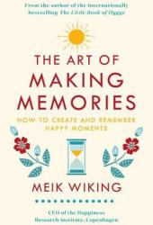 The Art of Making Memories: How to Create and Remember Happy Moments Pdf Book