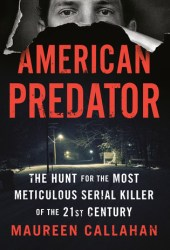 American Predator: The Hunt for the Most Meticulous Serial Killer of the 21st Century Book Pdf
