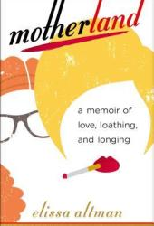 Motherland: A Memoir of Love, Loathing, and Longing Pdf Book