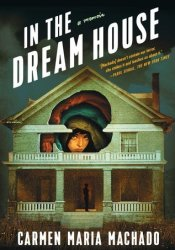 In the Dream House Book by Carmen Maria Machado