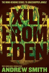 Exile from Eden: Or, After the Hole (Grasshopper Jungle #2) Pdf Book