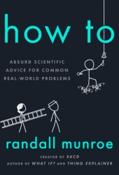 How To: Absurd Scientific Advice for Common Real-World Problems Book Pdf