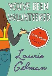 You've Been Volunteered: A Class Mom Novel Book Pdf
