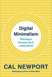 Digital Minimalism: Choosing a Focused Life in a Noisy World Book Pdf