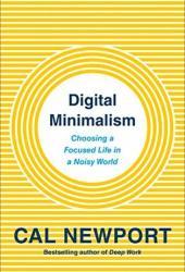 Digital Minimalism: Choosing a Focused Life in a Noisy World Book Pdf