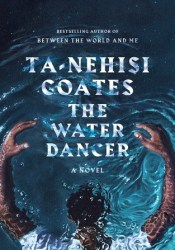The Water Dancer Book by Ta-Nehisi Coates
