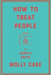 How to Treat People: A Nurse's Notes Pdf Book