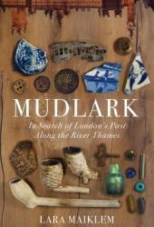 Mudlark: In Search of London's Past Along the River Thames Pdf Book